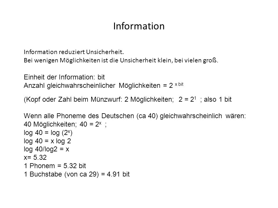 Information Information reduziert Unsicherheit. Bei wenigen Möglichkeiten ist die Unsicherheit klein, bei vielen gro ß. Einheit der Information: bit A