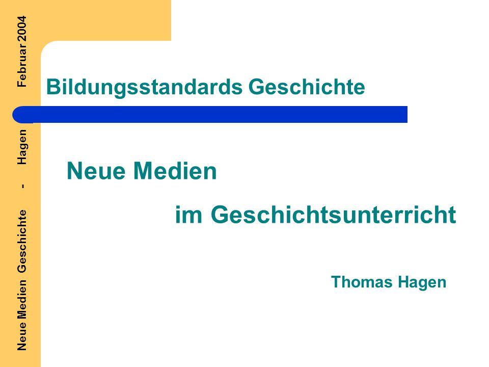 Neue Medien im Geschichtsunterricht Neue Medien Geschichte - Hagen Februar 2004 Bildungsstandards Geschichte Thomas Hagen
