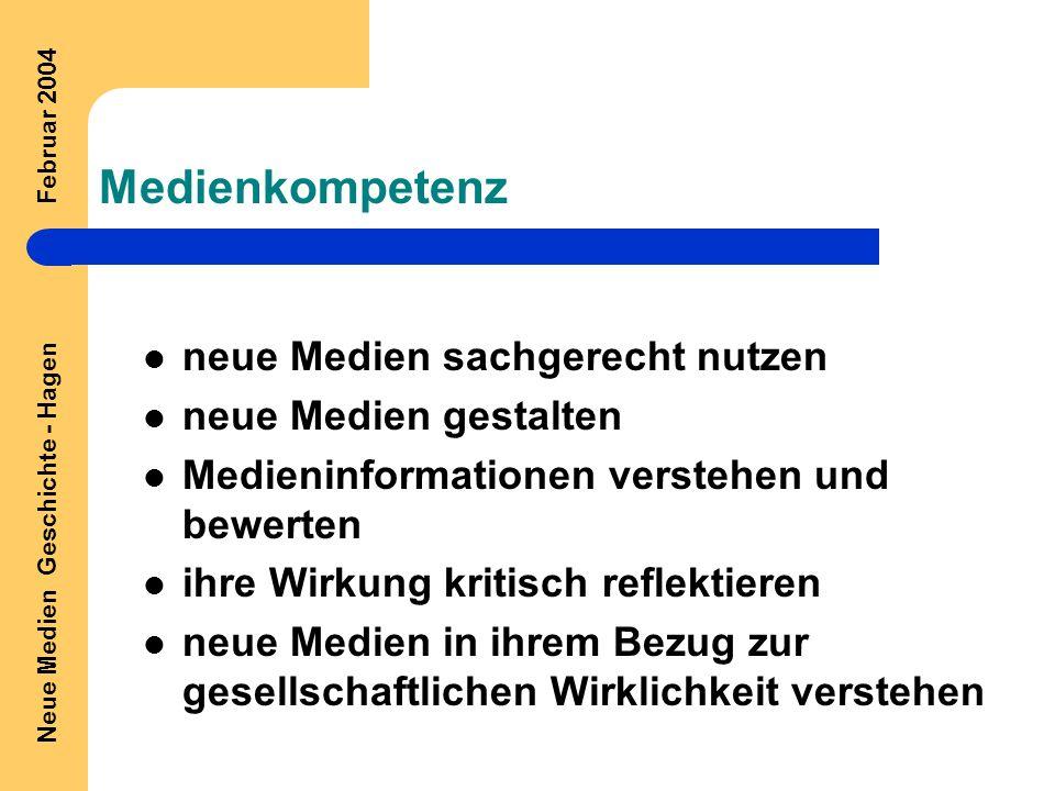 Neue Medien Geschichte - Hagen Februar 2004 Medienkompetenz neue Medien sachgerecht nutzen neue Medien gestalten Medieninformationen verstehen und bewerten ihre Wirkung kritisch reflektieren neue Medien in ihrem Bezug zur gesellschaftlichen Wirklichkeit verstehen