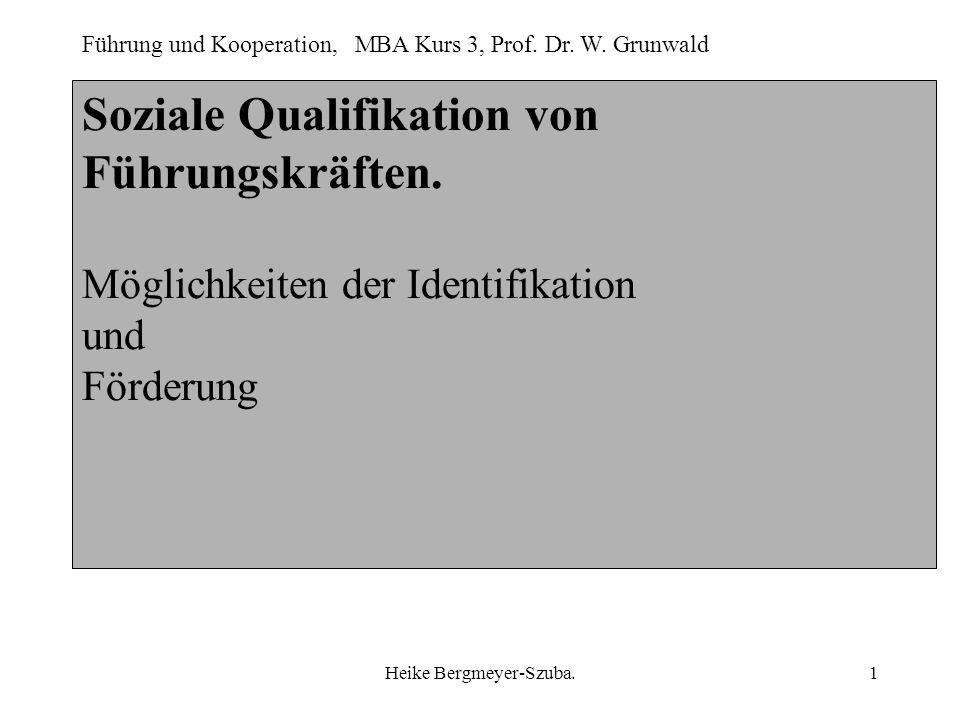 Führung und Kooperation, MBA Kurs 3, Prof. Dr. W. Grunwald Heike Bergmeyer-Szuba.1 Soziale Qualifikation von Führungskräften. Möglichkeiten der Identi