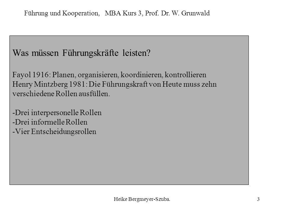 Führung und Kooperation, MBA Kurs 3, Prof. Dr. W. Grunwald Heike Bergmeyer-Szuba.3 Was müssen Führungskräfte leisten? Fayol 1916: Planen, organisieren