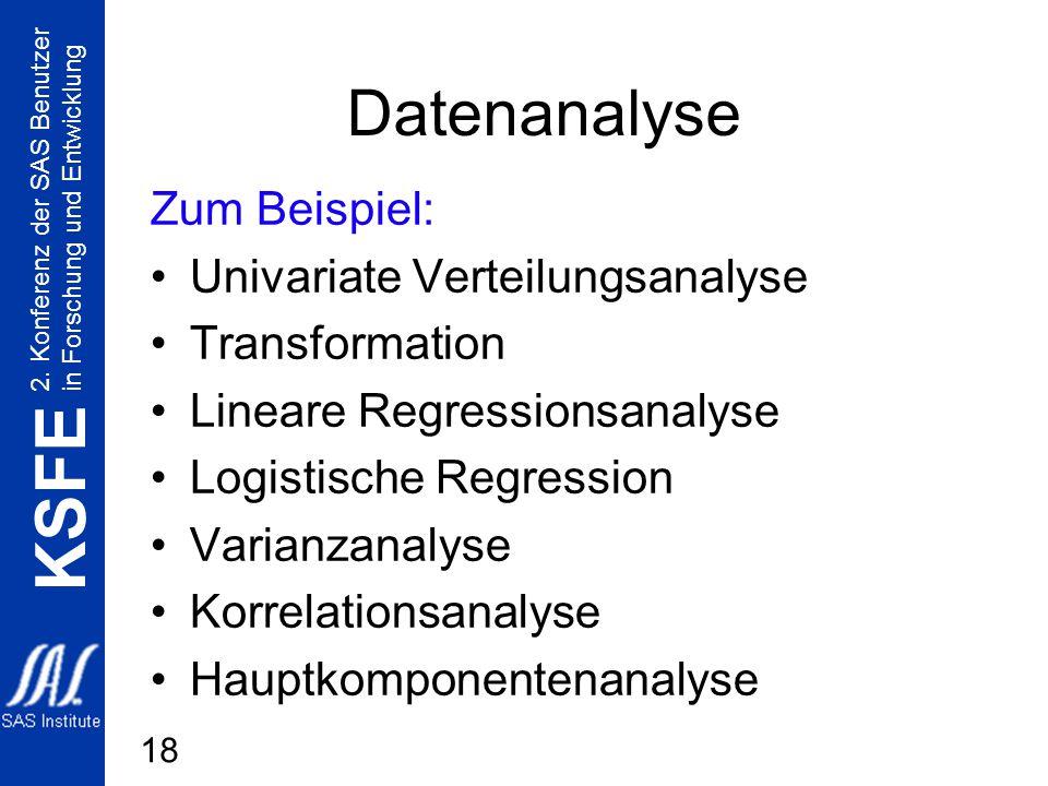 2. Konferenz der SAS Benutzer in Forschung und Entwicklung KSFE 18 Datenanalyse Zum Beispiel: Univariate Verteilungsanalyse Transformation Lineare Reg