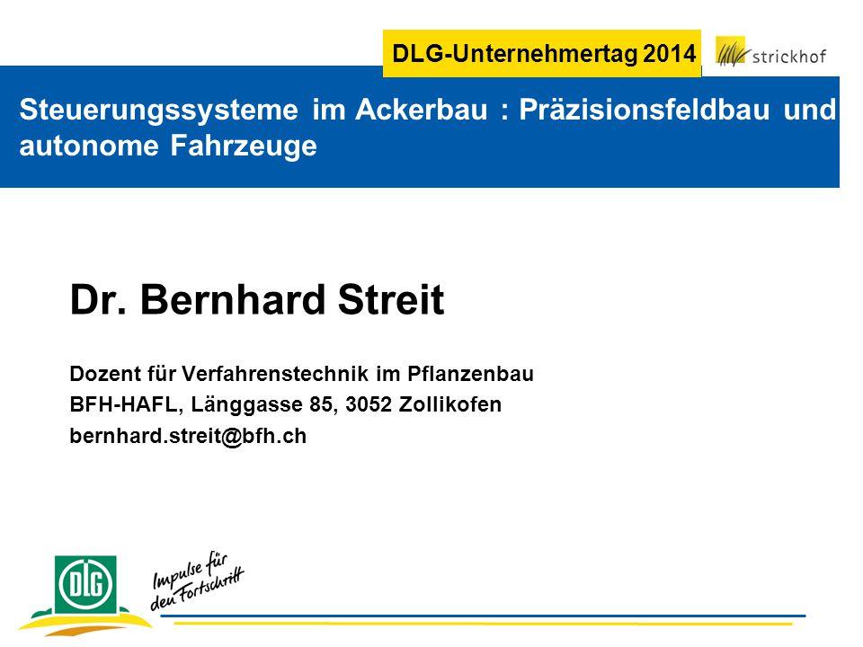 DLG-Unternehmertag 2014 Steuerungssysteme im Ackerbau : Präzisionsfeldbau und autonome Fahrzeuge Dr. Bernhard Streit Dozent für Verfahrenstechnik im P