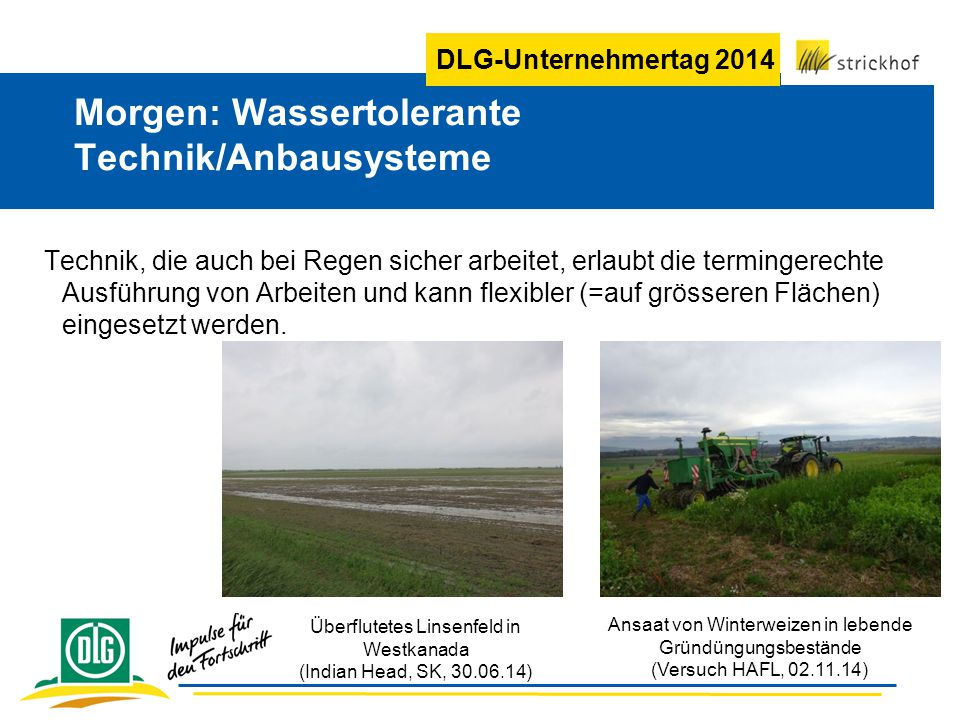 DLG-Unternehmertag 2014 Technik, die auch bei Regen sicher arbeitet, erlaubt die termingerechte Ausführung von Arbeiten und kann flexibler (=auf grösseren Flächen) eingesetzt werden.
