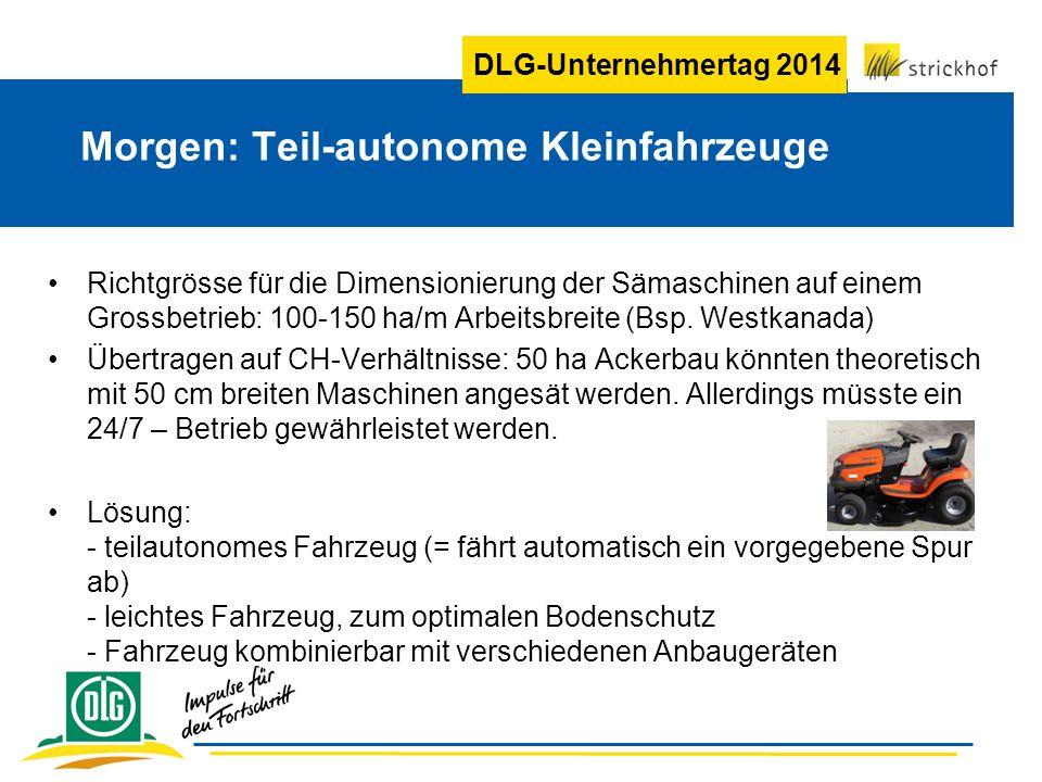 DLG-Unternehmertag 2014 Richtgrösse für die Dimensionierung der Sämaschinen auf einem Grossbetrieb: 100-150 ha/m Arbeitsbreite (Bsp.