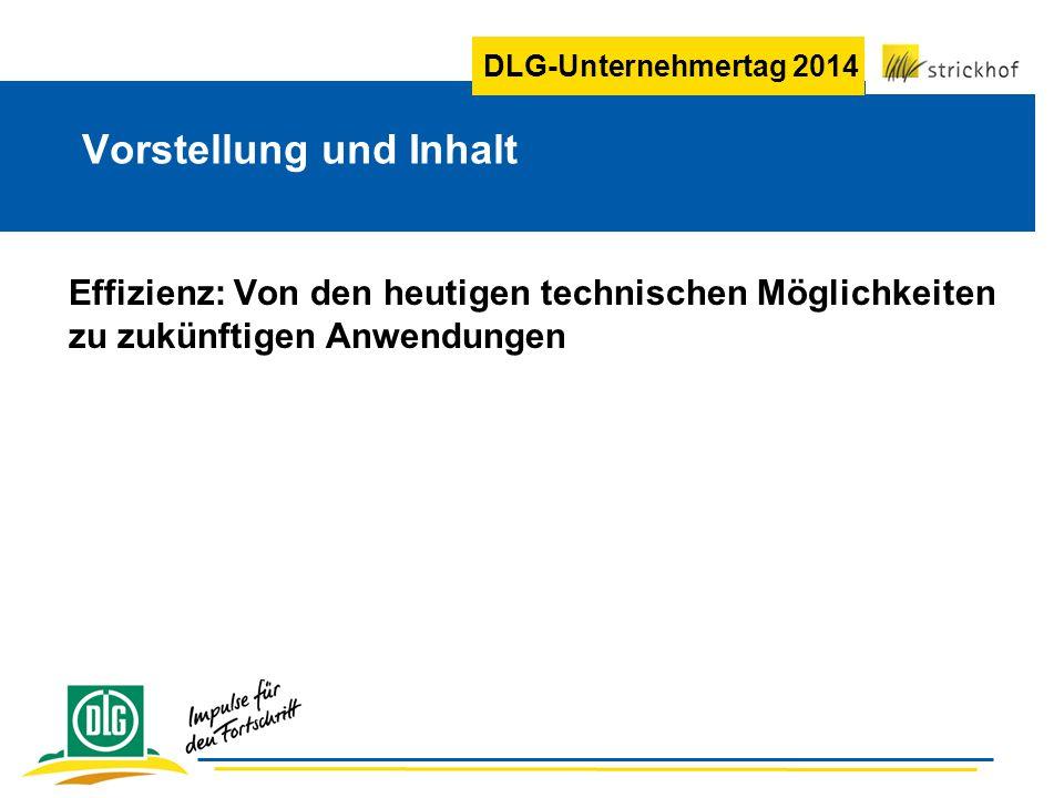 DLG-Unternehmertag 2014 Vorstellung und Inhalt Effizienz: Von den heutigen technischen Möglichkeiten zu zukünftigen Anwendungen