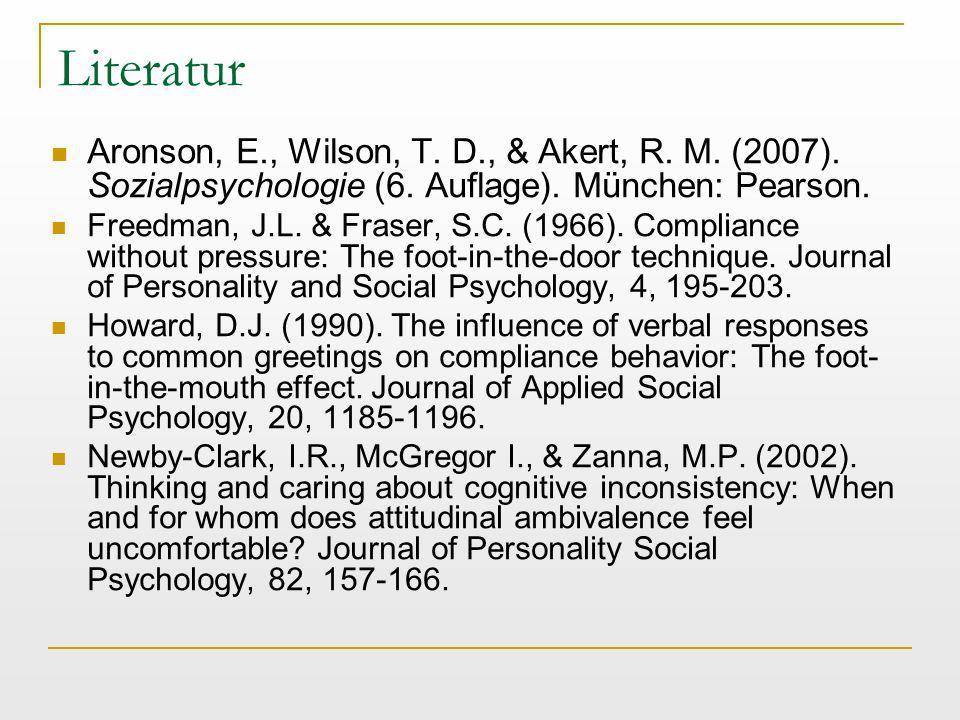 Literatur Aronson, E., Wilson, T. D., & Akert, R. M. (2007). Sozialpsychologie (6. Auflage). München: Pearson. Freedman, J.L. & Fraser, S.C. (1966). C