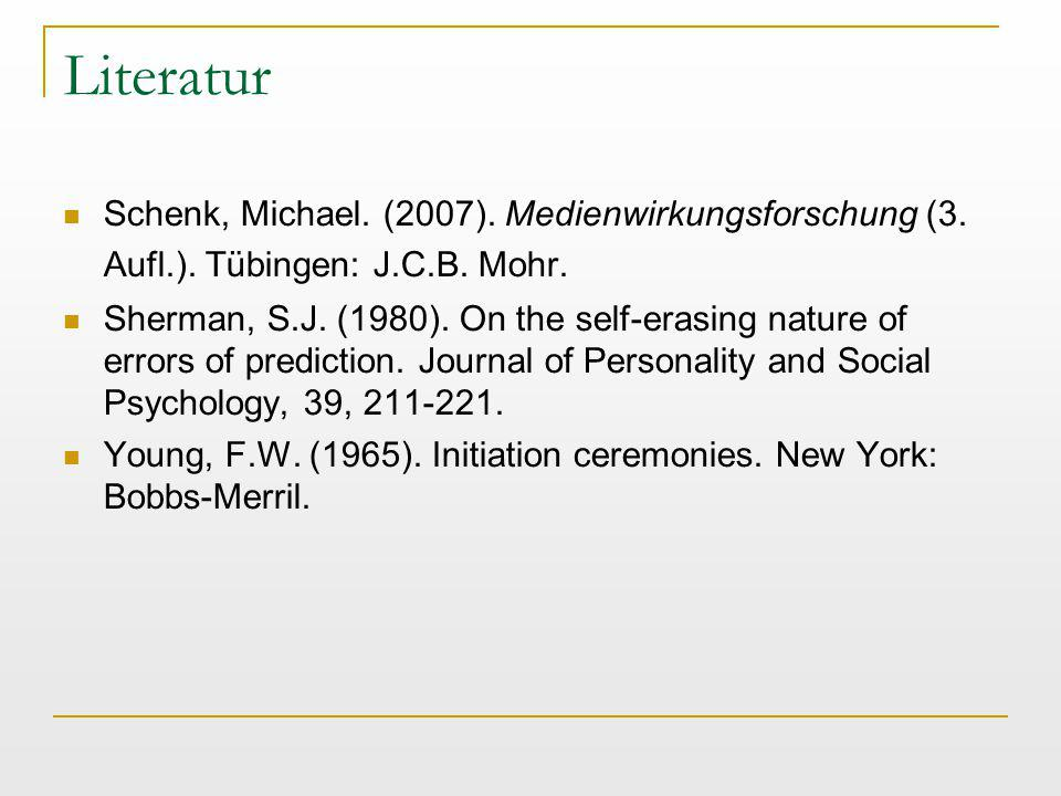 Literatur Schenk, Michael. (2007). Medienwirkungsforschung (3. Aufl.). Tübingen: J.C.B. Mohr. Sherman, S.J. (1980). On the self-erasing nature of erro