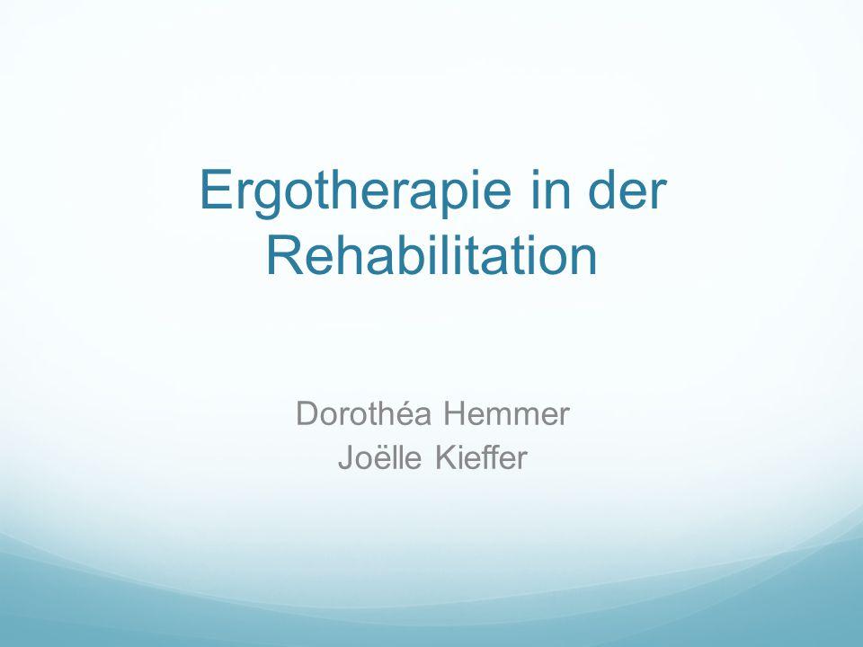 Ergotherapie in der Rehabilitation Dorothéa Hemmer Joëlle Kieffer