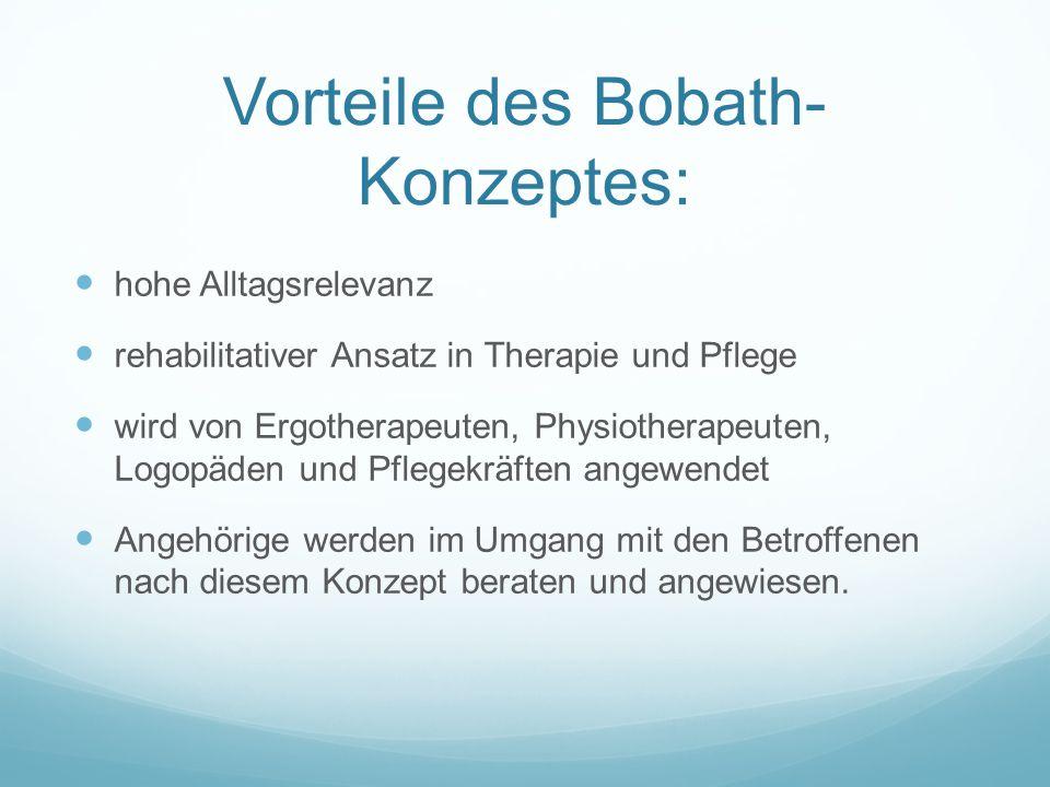 Vorteile des Bobath- Konzeptes: hohe Alltagsrelevanz rehabilitativer Ansatz in Therapie und Pflege wird von Ergotherapeuten, Physiotherapeuten, Logopä
