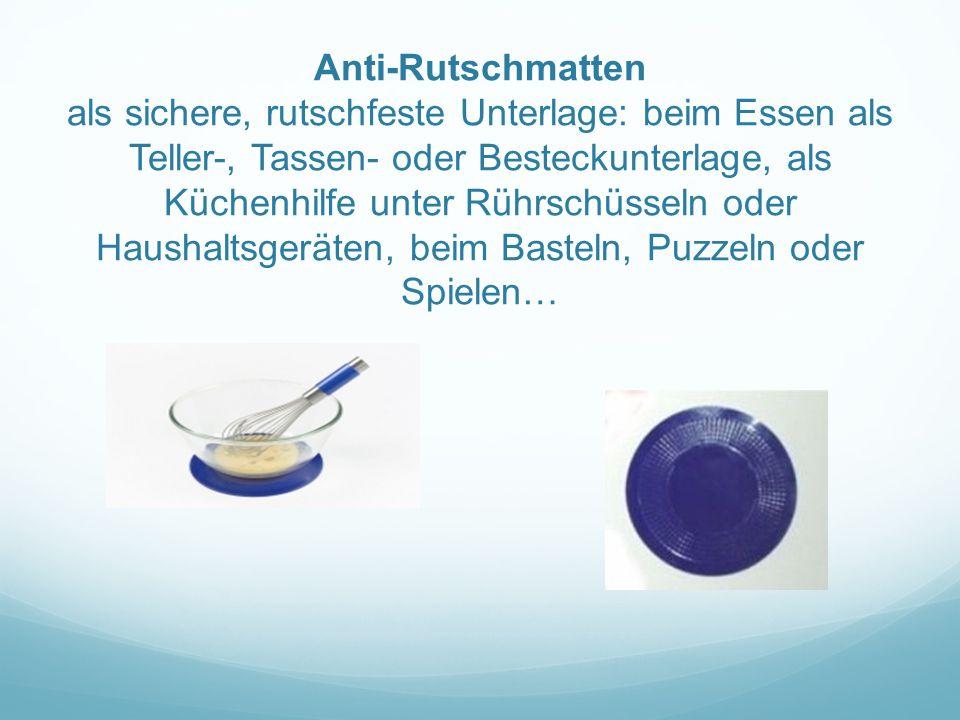 Anti-Rutschmatten als sichere, rutschfeste Unterlage: beim Essen als Teller-, Tassen- oder Besteckunterlage, als Küchenhilfe unter Rührschüsseln oder