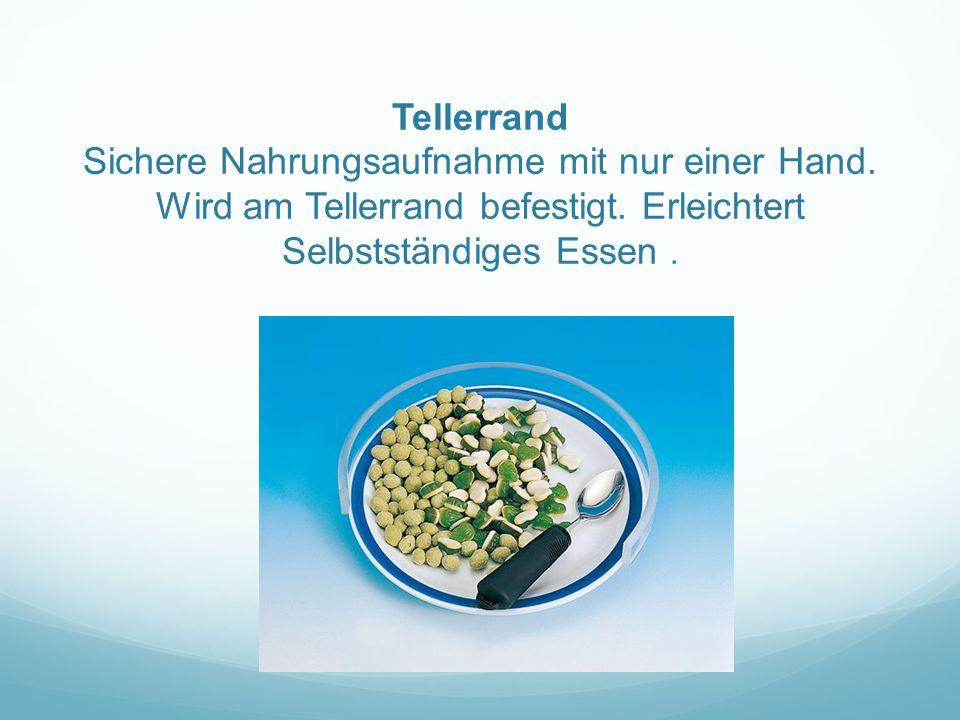 Tellerrand Sichere Nahrungsaufnahme mit nur einer Hand. Wird am Tellerrand befestigt. Erleichtert Selbstständiges Essen.