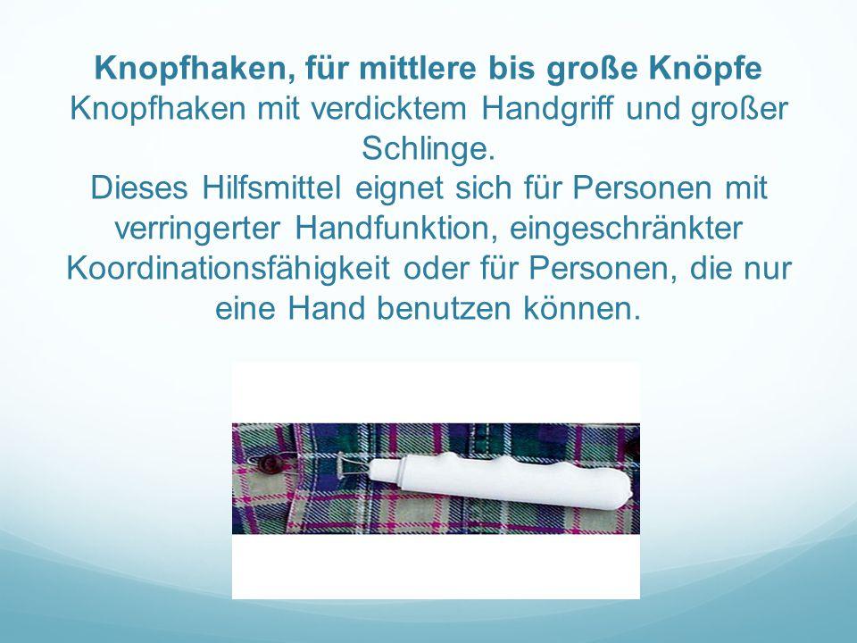 Knopfhaken, für mittlere bis große Knöpfe Knopfhaken mit verdicktem Handgriff und großer Schlinge. Dieses Hilfsmittel eignet sich für Personen mit ver