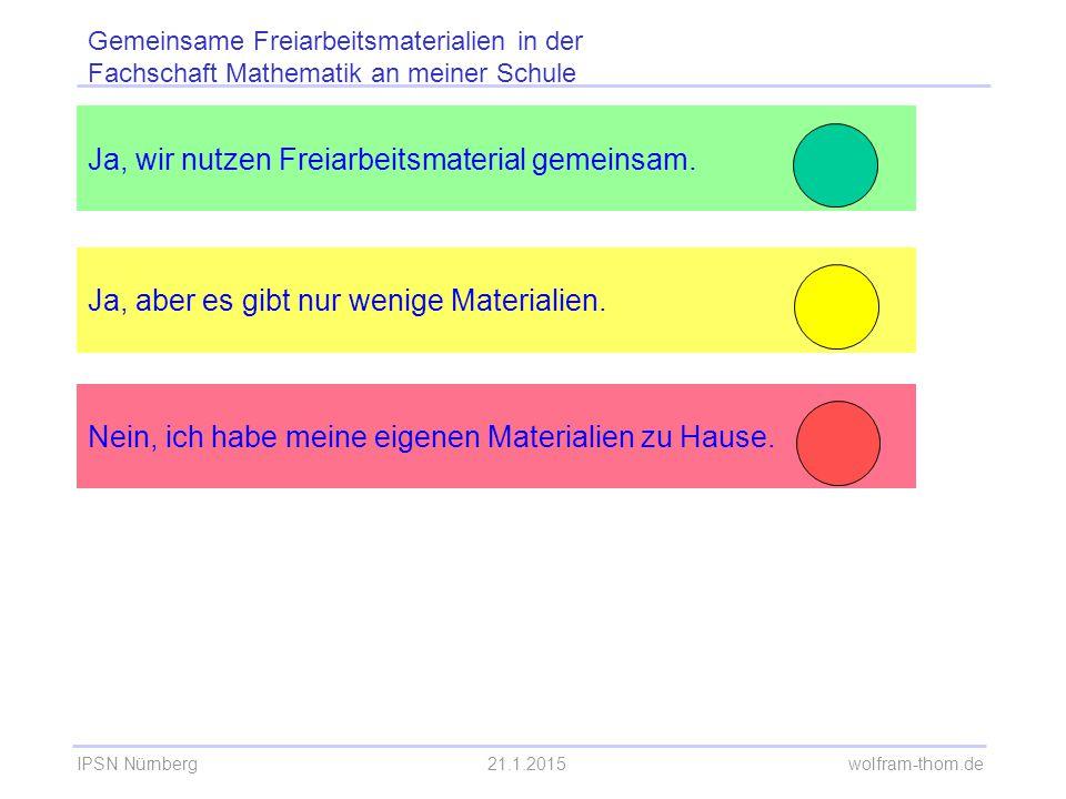 IPSN Nürnberg21.1.2015 wolfram-thom.de Ja, wir nutzen Freiarbeitsmaterial gemeinsam. Ja, aber es gibt nur wenige Materialien. Gemeinsame Freiarbeitsma
