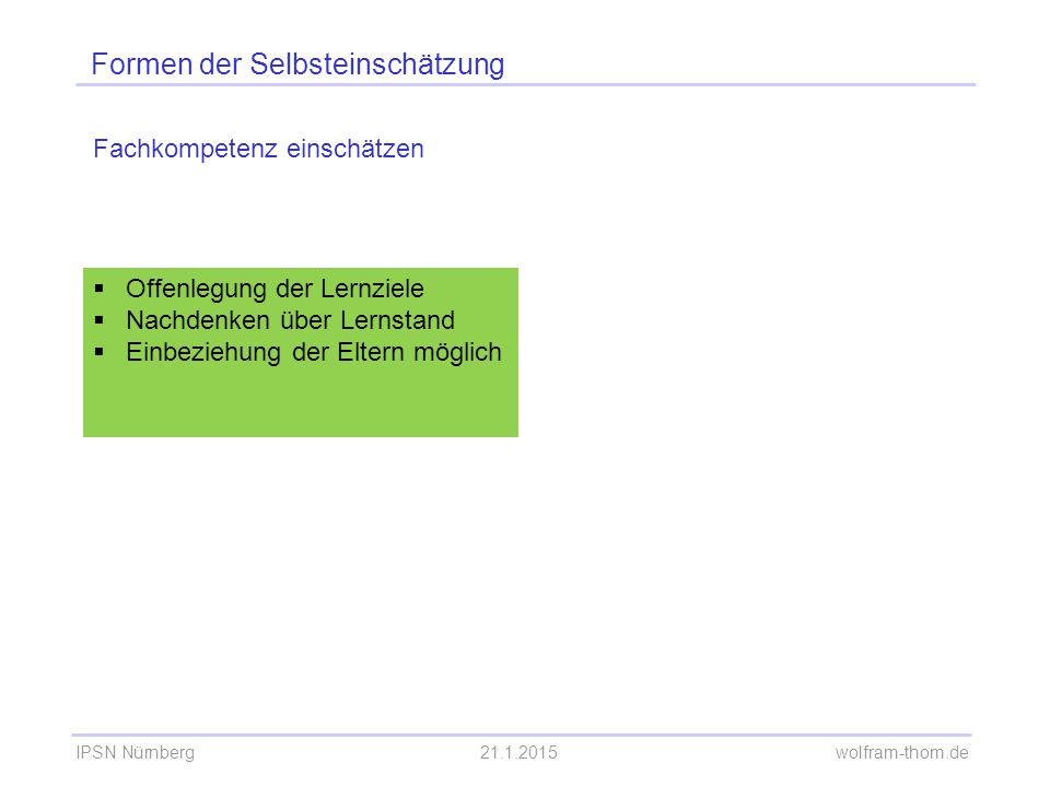 IPSN Nürnberg21.1.2015 wolfram-thom.de Formen der Selbsteinschätzung Fachkompetenz einschätzen  Offenlegung der Lernziele  Nachdenken über Lernstand