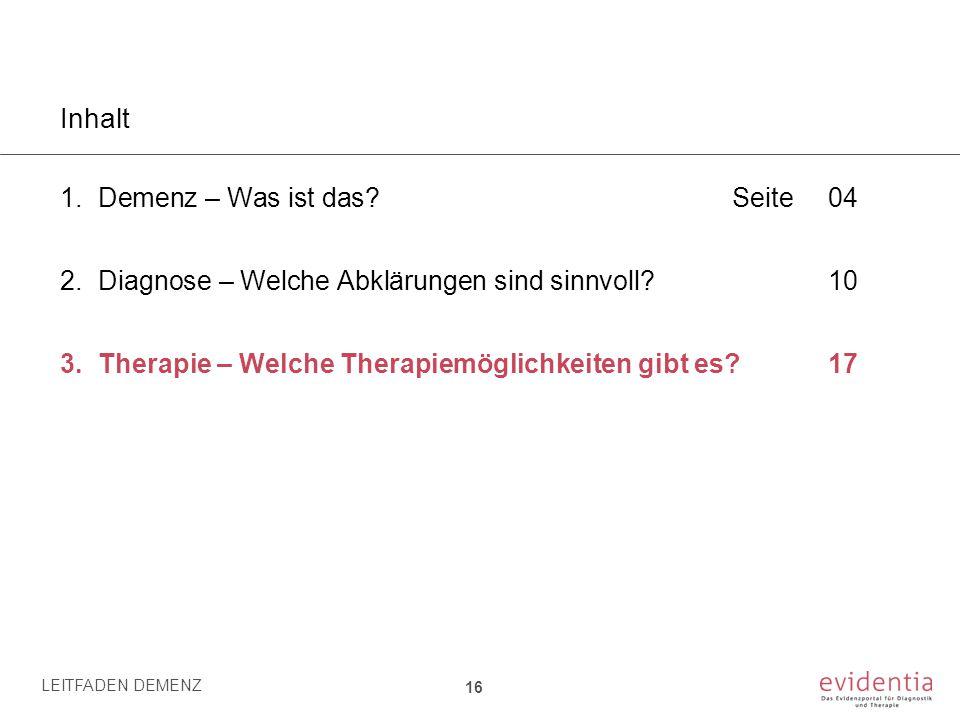 Inhalt 1.Demenz – Was ist das?Seite 04 2.Diagnose – Welche Abklärungen sind sinnvoll?10 3.Therapie – Welche Therapiemöglichkeiten gibt es?17 LEITFADEN
