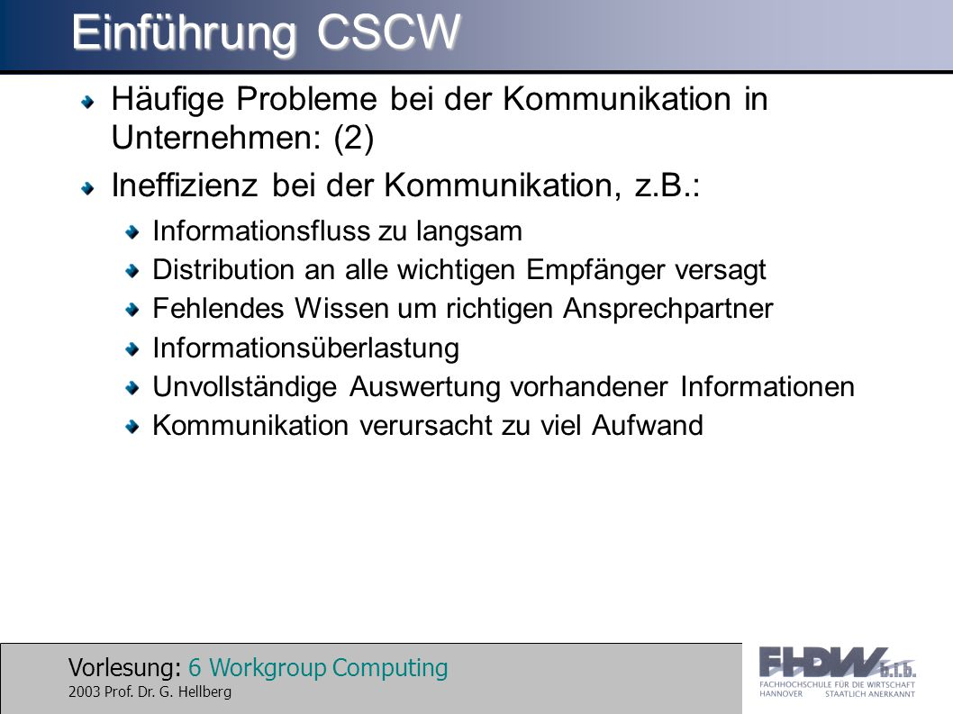 Vorlesung: 17 Workgroup Computing 2003 Prof. Dr. G. HellbergENDE Fragen?