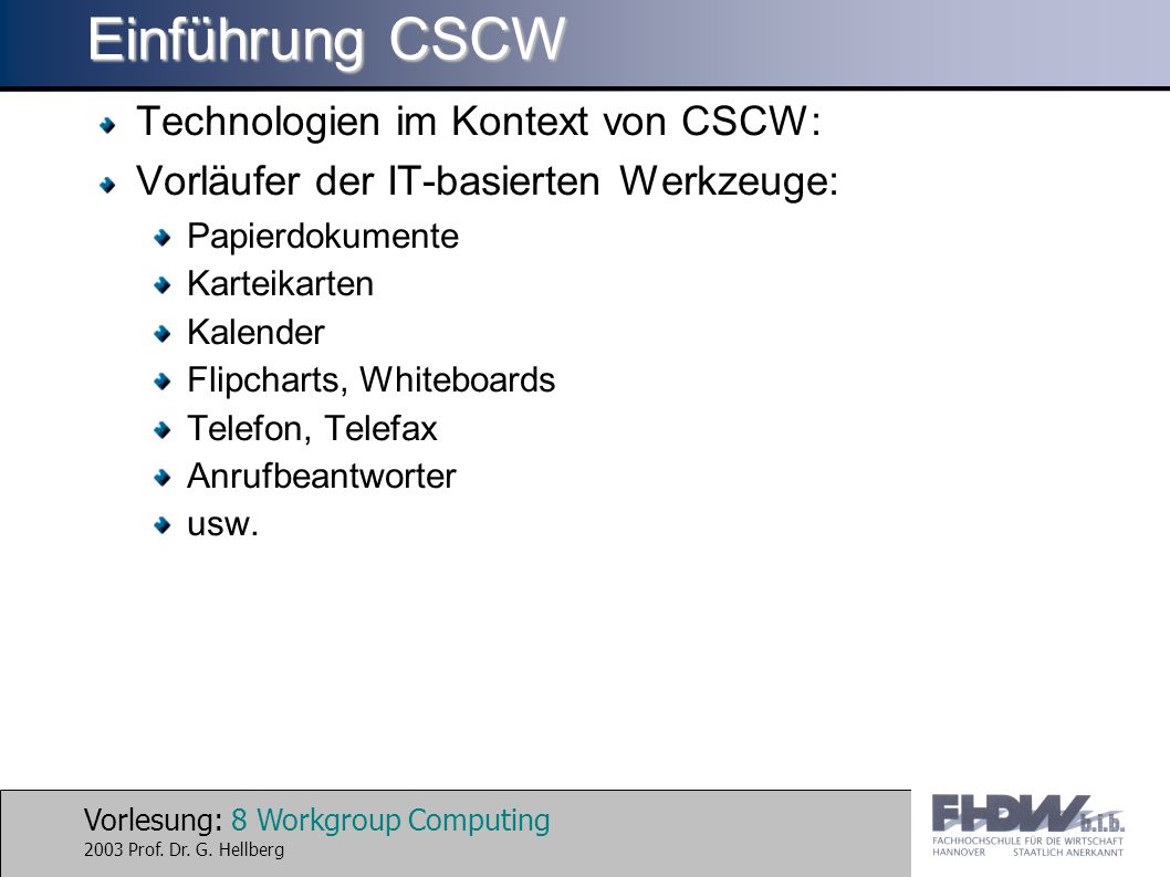Vorlesung: 8 Workgroup Computing 2003 Prof. Dr. G.
