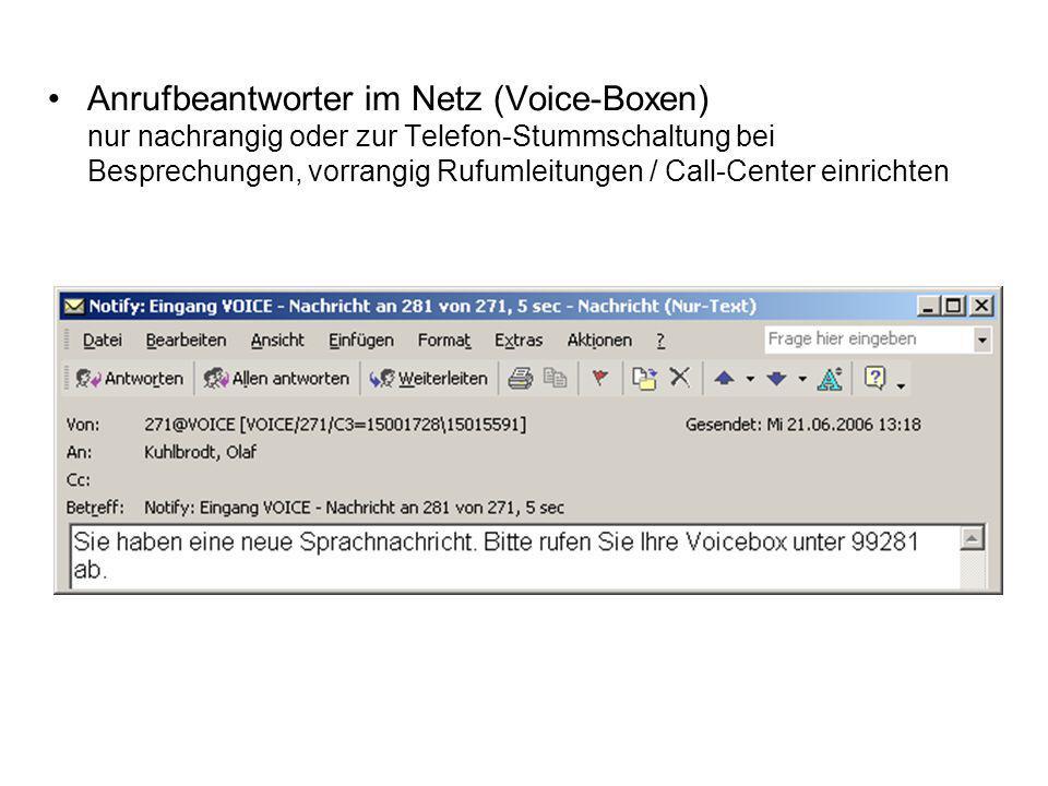 Anrufbeantworter im Netz (Voice-Boxen) nur nachrangig oder zur Telefon-Stummschaltung bei Besprechungen, vorrangig Rufumleitungen / Call-Center einrichten