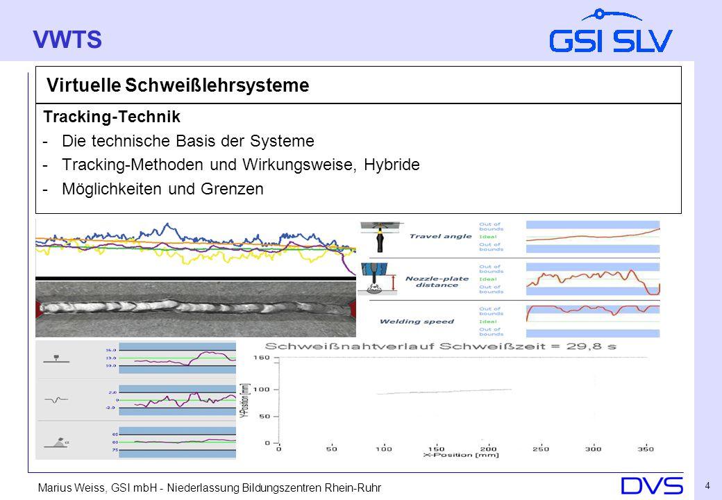 Marius Weiss, GSI mbH - Niederlassung Bildungszentren Rhein-Ruhr 5 Virtuelle Schweißlehrsysteme ■ Rechnergestützte, auf Simulation basierende Schweißlehrsysteme ■ Augmented Reality VWTS