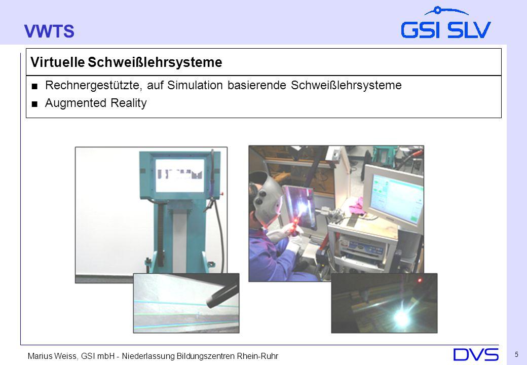 Marius Weiss, GSI mbH - Niederlassung Bildungszentren Rhein-Ruhr 6 Virtuelle Schweißlehrsysteme ■ Virtual Reality Technologie - Interaktivität - Immersivität - intuitives Arbeiten in Echtzeit VWTS