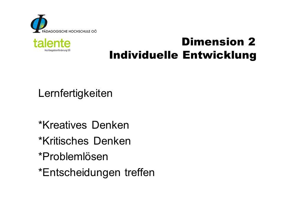 Dimension 2 Individuelle Entwicklung Lernfertigkeiten *Kreatives Denken *Kritisches Denken *Problemlösen *Entscheidungen treffen