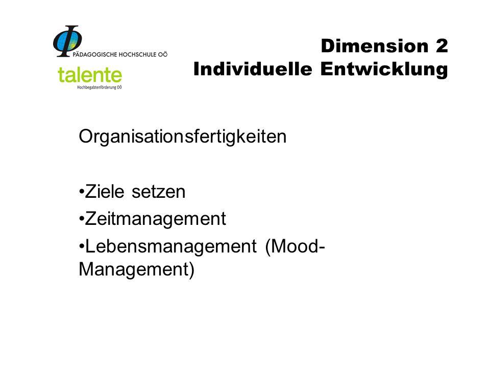 Dimension 2 Individuelle Entwicklung Organisationsfertigkeiten Ziele setzen Zeitmanagement Lebensmanagement (Mood- Management)