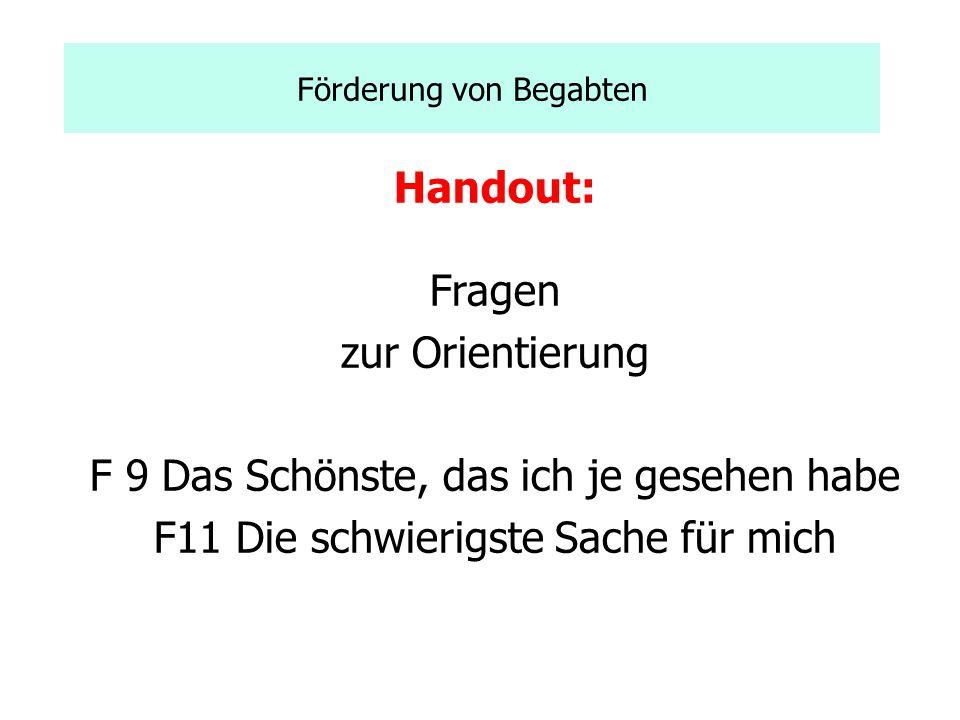 Förderung von Begabten Handout: Fragen zur Orientierung F 9 Das Schönste, das ich je gesehen habe F11 Die schwierigste Sache für mich