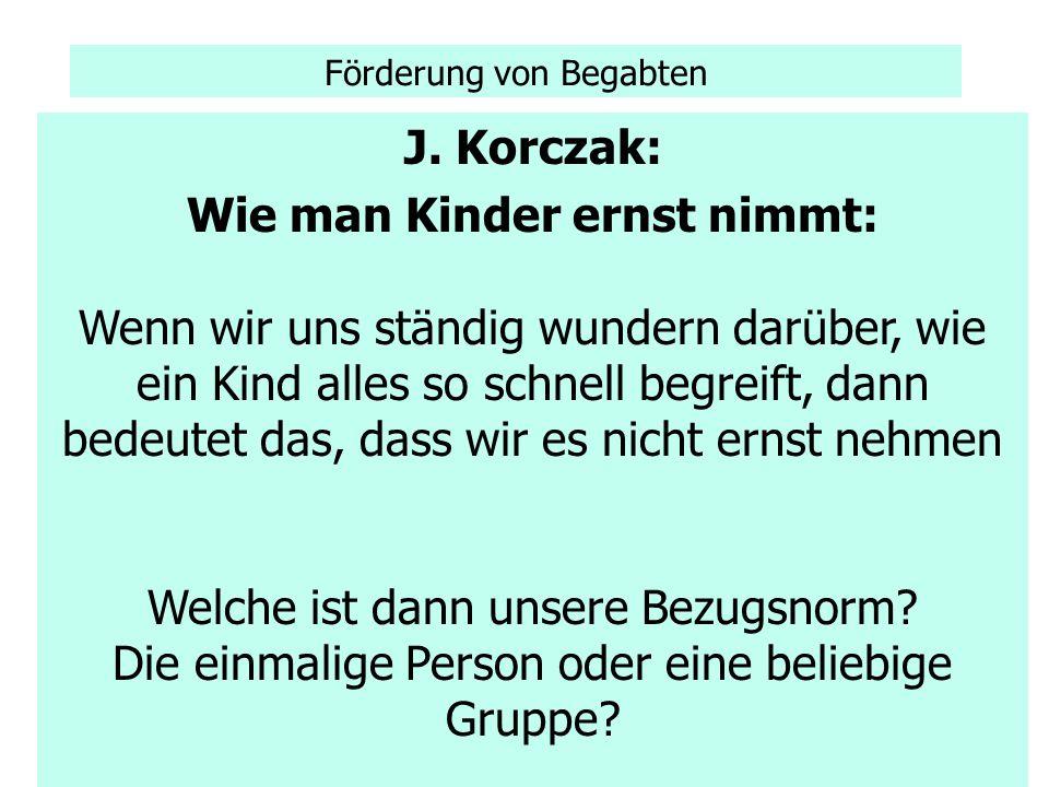 Förderung von Begabten J. Korczak: Wie man Kinder ernst nimmt: Wenn wir uns ständig wundern darüber, wie ein Kind alles so schnell begreift, dann bede
