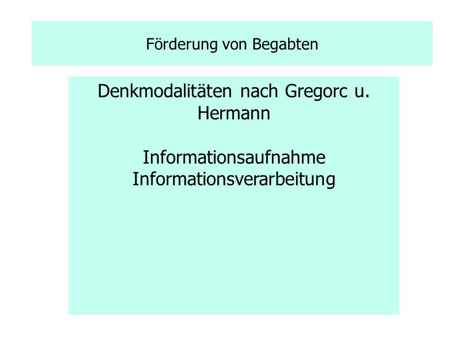 Förderung von Begabten Denkmodalitäten nach Gregorc u. Hermann Informationsaufnahme Informationsverarbeitung