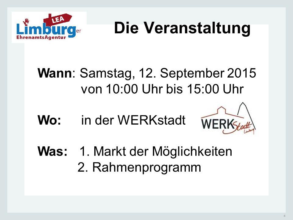 4 Die Veranstaltung Wann: Samstag, 12. September 2015 von 10:00 Uhr bis 15:00 Uhr Wo: in der WERKstadt Was: 1. Markt der Möglichkeiten 2. Rahmenprogra