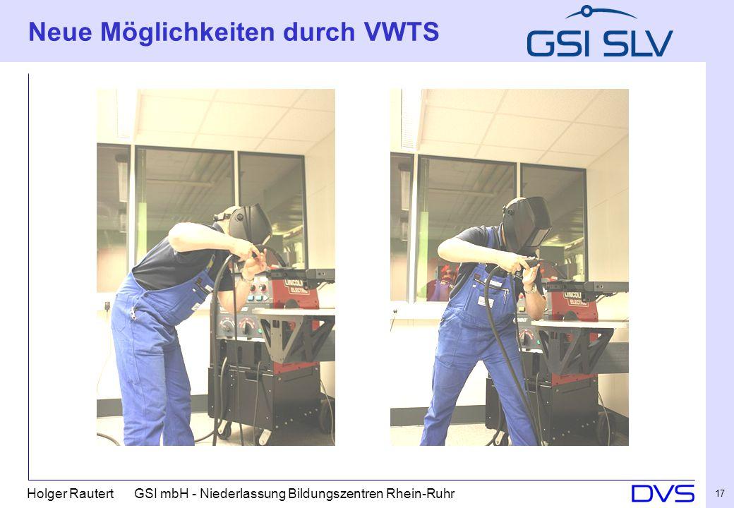 Holger Rautert GSI mbH - Niederlassung Bildungszentren Rhein-Ruhr 17 Neue Möglichkeiten durch VWTS