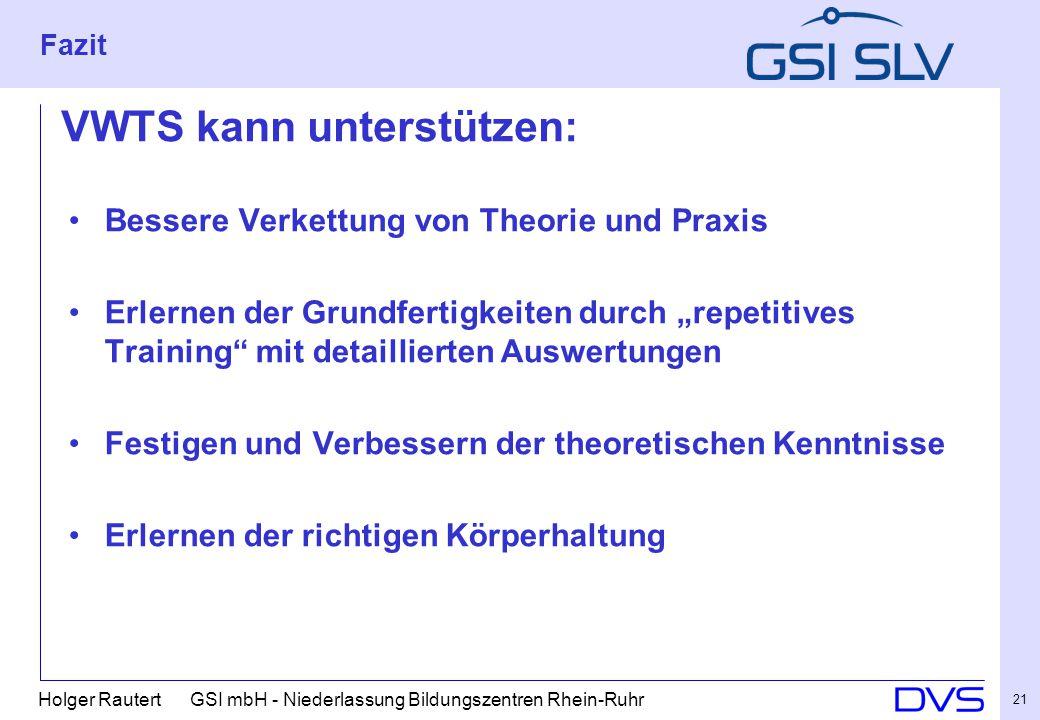 """Holger Rautert GSI mbH - Niederlassung Bildungszentren Rhein-Ruhr 21 Bessere Verkettung von Theorie und Praxis Erlernen der Grundfertigkeiten durch """"r"""
