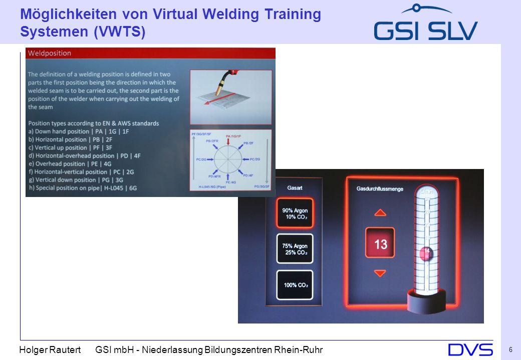 Holger Rautert GSI mbH - Niederlassung Bildungszentren Rhein-Ruhr 6 Möglichkeiten von Virtual Welding Training Systemen (VWTS)