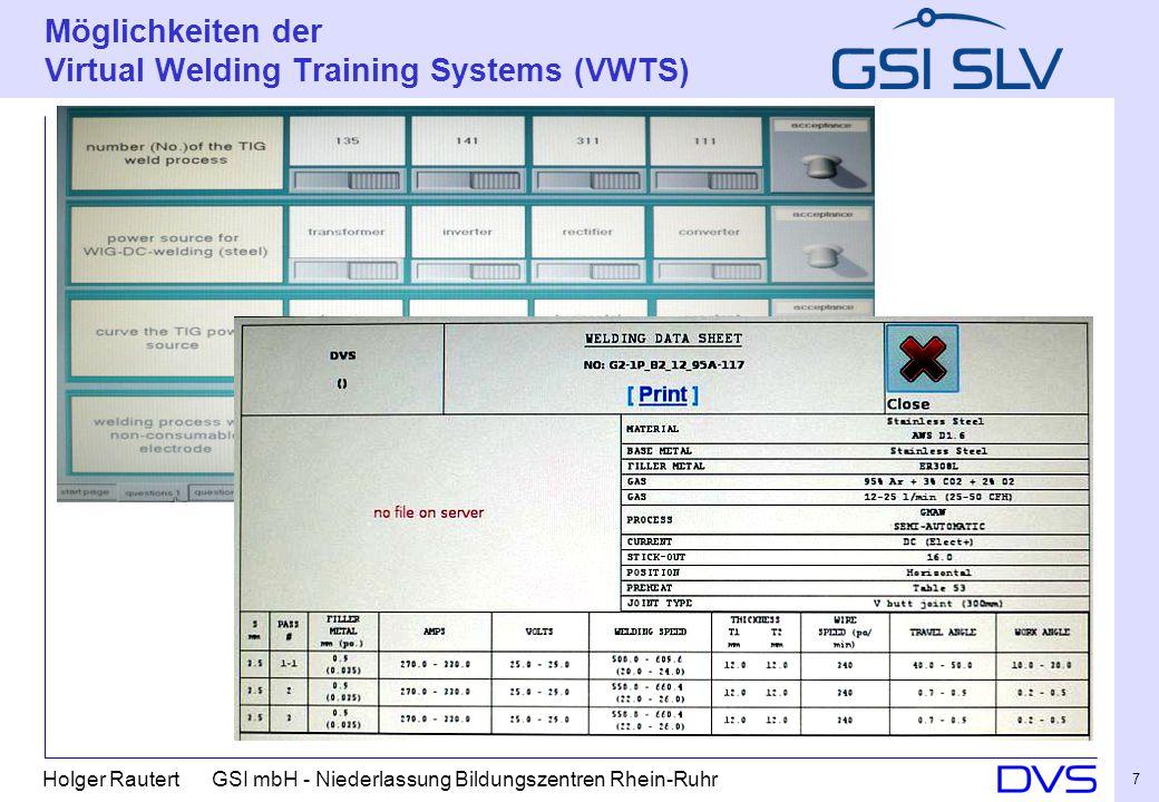 Holger Rautert GSI mbH - Niederlassung Bildungszentren Rhein-Ruhr 7 Möglichkeiten der Virtual Welding Training Systems (VWTS)