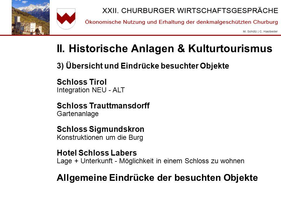 II. Historische Anlagen & Kulturtourismus 3) Übersicht und Eindrücke besuchter Objekte Schloss Tirol Integration NEU - ALT Schloss Trauttmansdorff Gar