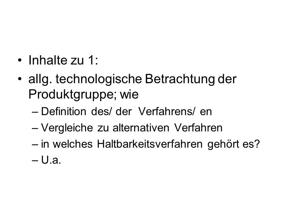 Inhalte zu 1: allg. technologische Betrachtung der Produktgruppe; wie –Definition des/ der Verfahrens/ en –Vergleiche zu alternativen Verfahren –in we