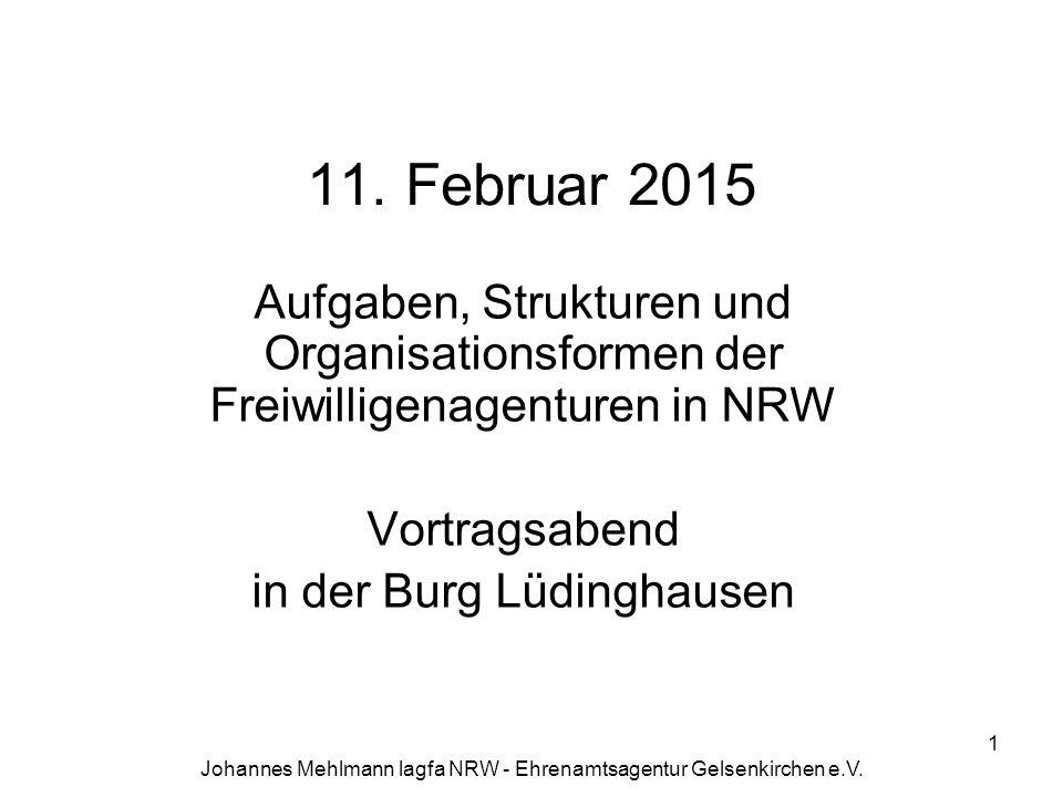 Johannes Mehlmann lagfa NRW - Ehrenamtsagentur Gelsenkirchen e.V. 11. Februar 2015 Aufgaben, Strukturen und Organisationsformen der Freiwilligenagentu