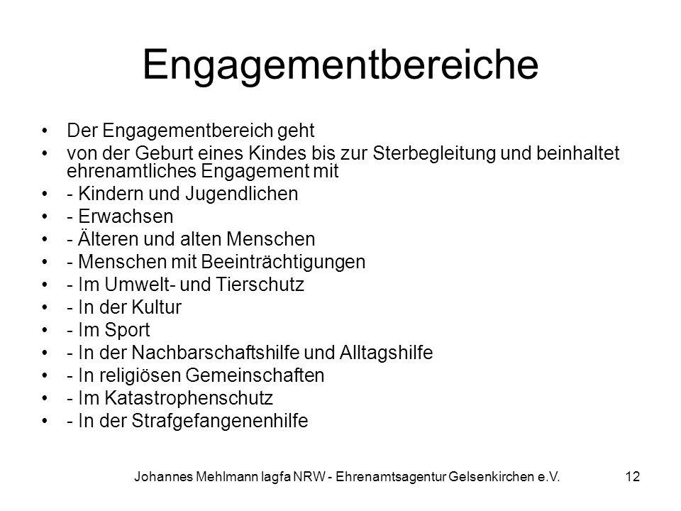 Johannes Mehlmann lagfa NRW - Ehrenamtsagentur Gelsenkirchen e.V. Engagementbereiche Der Engagementbereich geht von der Geburt eines Kindes bis zur St