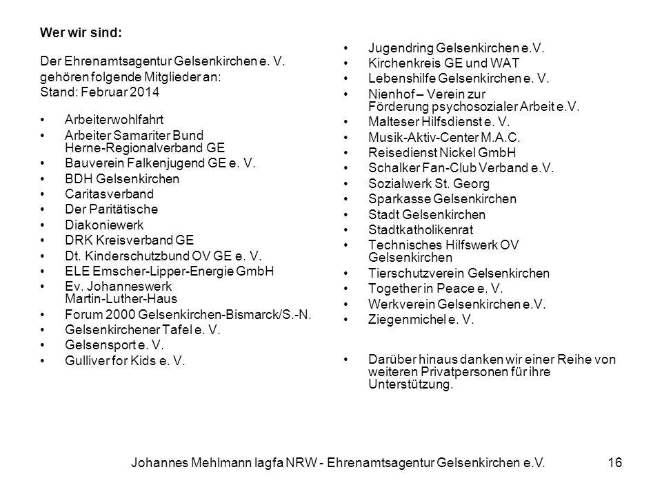Johannes Mehlmann lagfa NRW - Ehrenamtsagentur Gelsenkirchen e.V. Wer wir sind: Der Ehrenamtsagentur Gelsenkirchen e. V. gehören folgende Mitglieder a