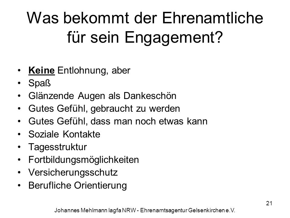 Johannes Mehlmann lagfa NRW - Ehrenamtsagentur Gelsenkirchen e.V. Was bekommt der Ehrenamtliche für sein Engagement? Keine Entlohnung, aber Spaß Glänz