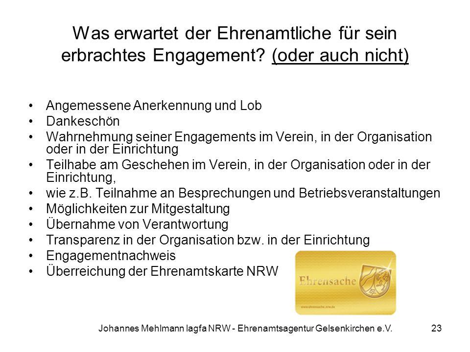 Johannes Mehlmann lagfa NRW - Ehrenamtsagentur Gelsenkirchen e.V. Was erwartet der Ehrenamtliche für sein erbrachtes Engagement? (oder auch nicht) Ang