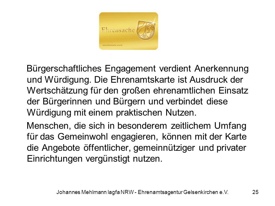 Johannes Mehlmann lagfa NRW - Ehrenamtsagentur Gelsenkirchen e.V. Bürgerschaftliches Engagement verdient Anerkennung und Würdigung. Die Ehrenamtskarte