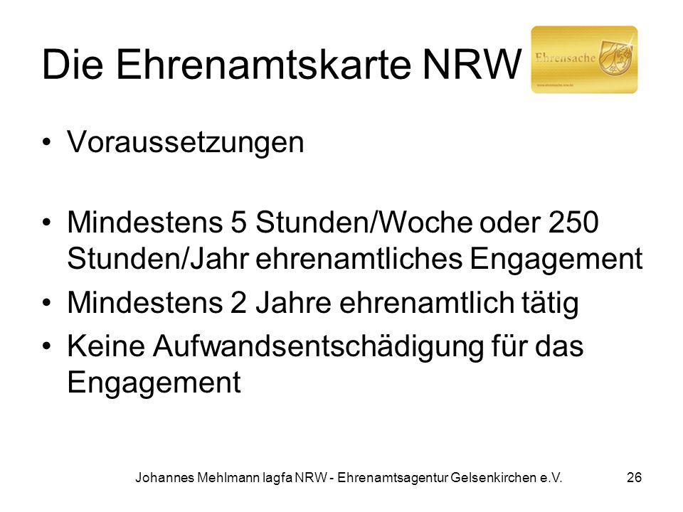 Die Ehrenamtskarte NRW Voraussetzungen Mindestens 5 Stunden/Woche oder 250 Stunden/Jahr ehrenamtliches Engagement Mindestens 2 Jahre ehrenamtlich täti