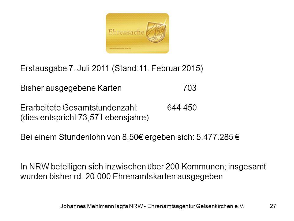 Johannes Mehlmann lagfa NRW - Ehrenamtsagentur Gelsenkirchen e.V. Erstausgabe 7. Juli 2011 (Stand:11. Februar 2015) Bisher ausgegebene Karten 703 Erar
