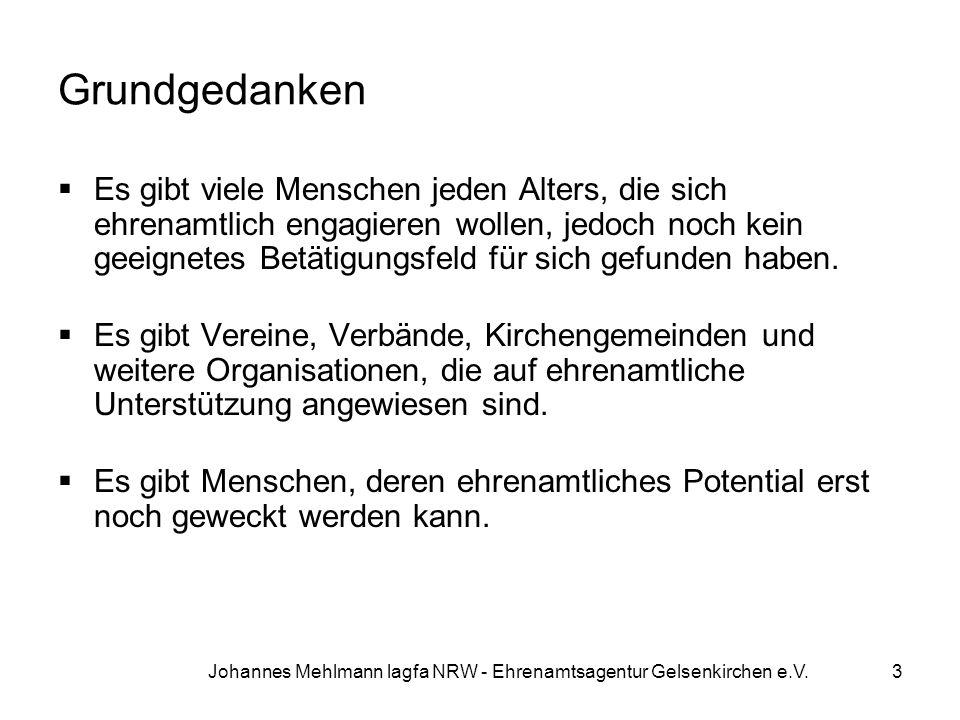 Johannes Mehlmann lagfa NRW - Ehrenamtsagentur Gelsenkirchen e.V. Grundgedanken  Es gibt viele Menschen jeden Alters, die sich ehrenamtlich engagiere