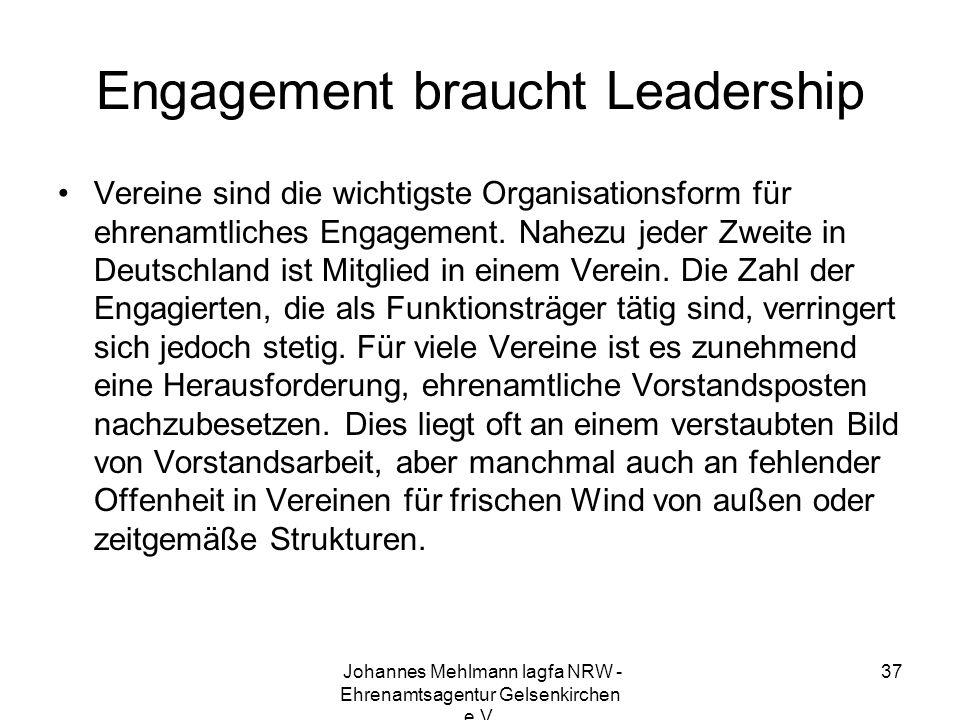 Engagement braucht Leadership Vereine sind die wichtigste Organisationsform für ehrenamtliches Engagement. Nahezu jeder Zweite in Deutschland ist Mitg