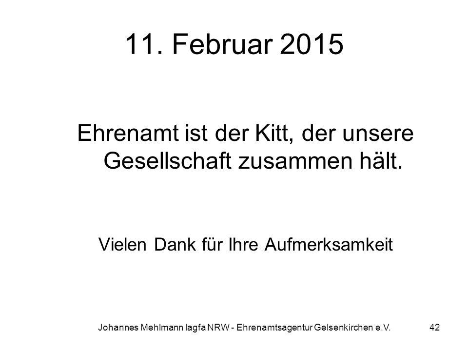 11. Februar 2015 Ehrenamt ist der Kitt, der unsere Gesellschaft zusammen hält. Vielen Dank für Ihre Aufmerksamkeit Johannes Mehlmann lagfa NRW - Ehren