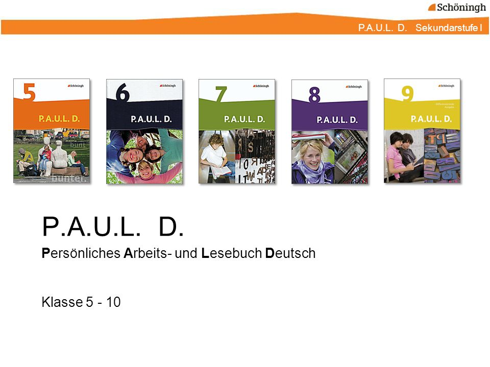 P.A.U.L. D. Sekundarstufe I P.A.U.L. D. Persönliches Arbeits- und Lesebuch Deutsch Klasse 5 - 10