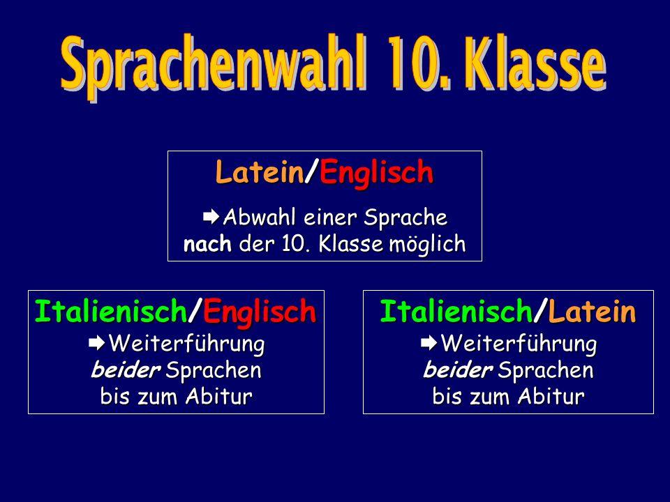 Latein/Englisch  Abwahl einer Sprache nach der 10. Klasse möglich Italienisch/Englisch  Weiterführung beider Sprachen bis zum Abitur Italienisch/Lat